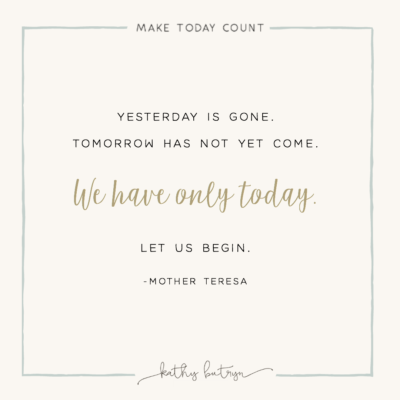 we only have today – a MAKE TODAY COUNT mentoring moment